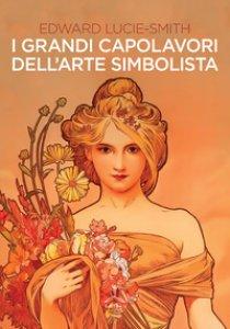 Copertina di 'I grandi capolavori dell'arte simbolista. Ediz. illustrata'