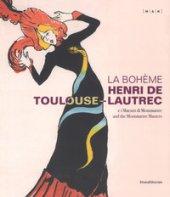 La Bohème. Henri de Toulouse-Lautrec e i maestri di Montmartre. Catalogo della mostra (Nuoro, 22 giugno-21 ottobre 2018). Ediz. italiana e inglese - Fassi Luigi, Leblanc Claire