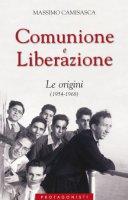 Comunione e Liberazione. Le origini (1954-1968) - Camisasca Massimo