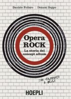 Opera rock. La storia del concept album - Follero Daniele, Zoppo Donato