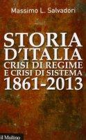 Storia d'Italia, crisi di regime e crisi di sistema 1861-2013 - Massimo L. Salvadori