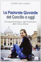 La Pastorale giovanile dal Concilio a oggi - Cassaro Giuseppe Carlo