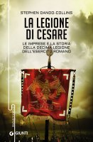 La legione di Cesare - Stephen Dando-Collins