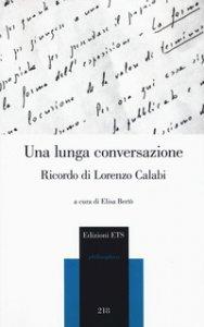 Copertina di 'Una lunga conversazione. Ricordo di Lorenzo Calabi. Atti della giornata di studi (Pisa, 20 marzo 2018)'