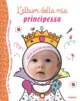 L' album della mia principessa. Ediz. a colori - Bertolazzi Alberto, Gianassi Sara