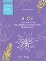 Aloe. La pianta che cura: virtù, proprietà e applicazioni terapeutiche - Ledwon Liane M.