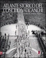 Atlante storico del Concilio Vaticano II - Melloni Alberto