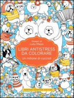 Un milione di cuccioli. Libri antistress da colorare - Mayo Lulu