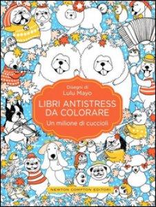 Copertina di 'Un milione di cuccioli. Libri antistress da colorare'