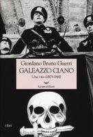 Galeazzo Ciano. Una vita (1903-1944) - Giordano Bruno Guerri