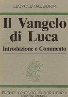 Il Vangelo di Luca. Introduzione e commento - Sabourin Léopold
