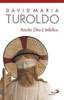 Anche Dio è infelice - David M. Turoldo