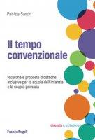 Il tempo convenzionale. Ricerche e proposte didattiche per la scuola dell'infanzia e la scuola primaria - Sandri Patrizia