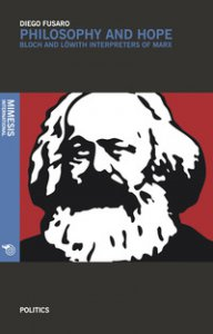 Copertina di 'Philosophy and hope. Bloch e Löwith interpreters of Marx'