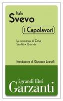 I capolavori (La coscienza di Zeno - Senilità - Una vita) - Italo Svevo