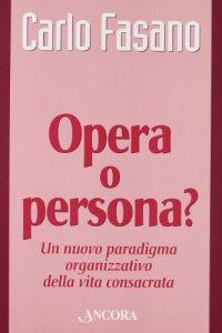 Copertina di 'Opera o persona? Un nuovo paradigma organizzativo della vita consacrata'