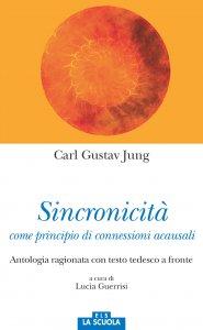 Copertina di 'Sincronicità come principio di connessioni acausali. Antologia ragionata. Testo tedesco a fronte'
