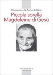 Copertina di 'Piccola sorella Magdeleine di Gesù. L'esperienza delle piccole sorelle fino ai confini del mondo'