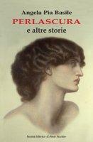 Perlascura e altre storie - Basile Angela Pia
