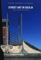 Street art in Sicilia. Guida ai luoghi e alle opere - Filippi Mauro, Mondino Marco, Tuttolomondo Luisa