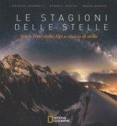 Le stagioni delle stelle. Tra le vette delle Alpi a caccia di stelle. Ediz. illustrata - Roemmelt Nicholas, Hüsler Eugen E., Barden Marco