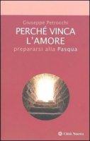 Perché vinca l'amore - Petrocchi Giuseppe