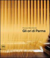 Gli ori di Parma. I luoghi del cibo. Ediz. italiana e inglese - Colombo Francesco Maria