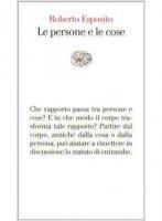 Le persone e le cose - Roberto Esposito
