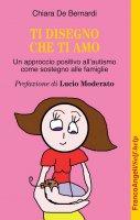 Ti disegno che ti amo. Un approccio positivo all'autismo come sostegno alle famiglie - Chiara De Bernardi