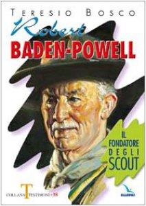 Copertina di 'Robert Baden-Powell. Il fondatore degli scout'