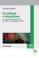 Co-sviluppo e integrazione. Le associazioni ghanesi in Italia e nel Regno Unito - Francesco Marini