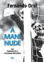 A mani nude - Orsi Nando, Orsi Gabriele, Marcellini Susanna