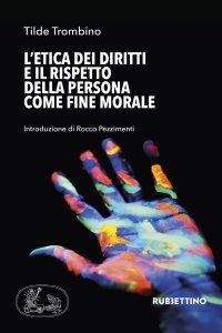 Copertina di 'L' etica dei diritti e il rispetto della persona come fine morale'