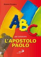 ABC per conoscere l'apostolo Paolo - Pulcinelli Giuseppe