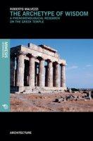 The archetype of wisdom. A phenomenological research on the Greek temple - Malvezzi Roberto
