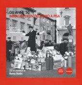 Gli anni '50. Immagini di un decennio a Pisa. Catalogo della mostra (Pisa, 6 novembre 2018-17 marzo 2019). Ediz. illustrata