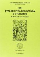 1561. I valdesi tra Resistenza e sterminio. In Piemonte e in Calabria - Peyronel Rambaldi Susanna, Fratini Marco