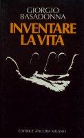 Inventare la vita - Giorgio Basadonna
