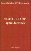 Opere dottrinali - Tertulliano Quinto S.