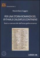 Per una storia romanza del «Rythmus Caudatus Continens». Testi e manoscritti dell'area galloromanza - Gaggero Massimiliano