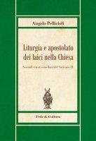 Liturgia e apostolato dei laici nella Chiesa - Angelo Pellicioli