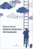 Esercizi spirituali per manager - Étienne Perrot