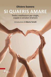 Copertina di 'Si quaeris amare. Tredici meditazioni per single, coppie e cercatori d'amore'