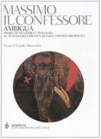 Ambigua. Problemi metafisici e teologici su testi di Gregorio di Nazianzo e Dionigi Areopagita - Massimo Confessore (san)