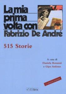 Copertina di 'La mia prima volta con Fabrizio De André. 515 storie'