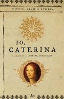 Io, Caterina - Francesca Riario Sforza