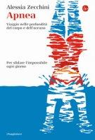 Apnea. Viaggio nelle profondità del corpo e dell'oceano - Zecchini Alessia