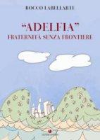 """""""Adelfia"""" fraternità senza frontiere - Labellarte Rocco"""