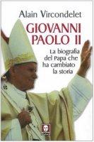 Giovanni Paolo II. La biografia del Papa che ha cambiato la storia - Vircondelet Alain