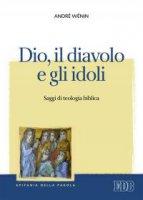 Dio, il diavolo e gli idoli - André Wénin